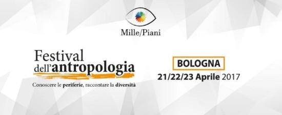 Mille/Piani: Festival di Antropologia a Bologna dal 21 al 23 aprile 2017