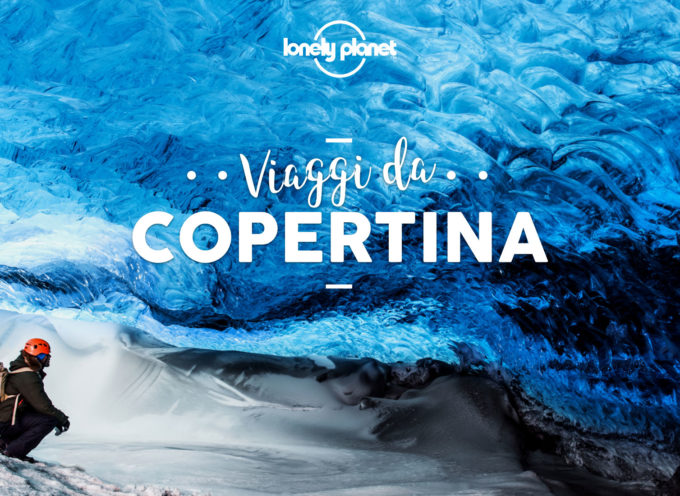 Viaggi da copertina: concorso Lonely Planet in collaborazione con Cortona On The Move