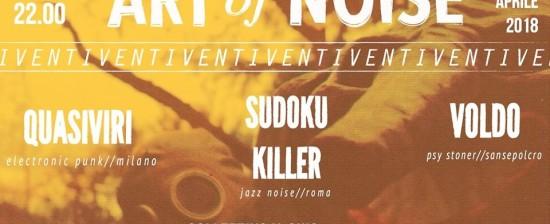 ART OF NOISE: Sabato 21 Aprile, ore 21, presso il Centro Giovani Villa Severi. Musica live con : Quasiviri, Sudoku Killer, VOLDO.